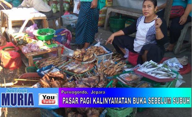 Pasar Pagi Kalinyamatan Jepara , Sebelum Subuh Sudah Mulai Jual Beli