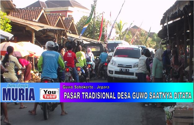 Pasar Guwo Sobokerto Welahan , Layak Untuk Di Renovasi dan Di Tata
